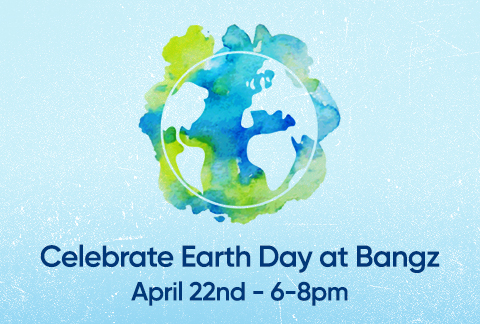 Celebrate Earth Day at Bangz on April 22, 2019