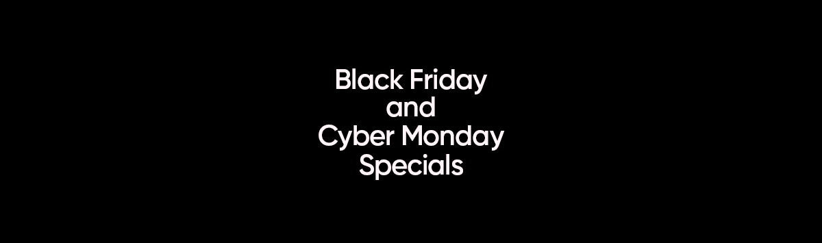 2019 Black Friday and Cyber Monday Specials